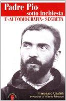Padre Pio sotto inchiesta - Castelli Francesco