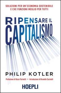 Copertina di 'Ripensare il capitalismo. Soluzioni per un'economia sostenibile e che funzioni meglio per tutti'