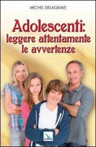 Copertina di 'Adolescenti: leggere attentamente le avvertenze'