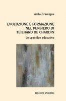 Evoluzione e formazione nel pensiero di Teilhard de Chardin. Lo specifico educativo - Gramigna Anita