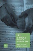 Fatti di musica. La scienza di un'ossessione umana - Levitin Daniel J.