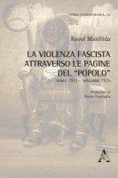La violenza fascista attraverso le pagine del «Popolo». Aprile 1923-Novembre 1925 - Manfrida Raoul