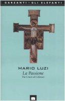 La passione. Via crucis al Colosseo - Luzi Mario