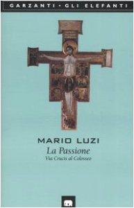 Copertina di 'La passione. Via crucis al Colosseo'
