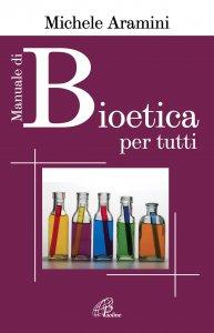 Copertina di 'Manuale di bioetica per tutti'