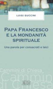 Copertina di 'Papa Francesco e la mondanità spirituale'