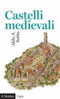 Castelli medievali - Aldo A. Settia