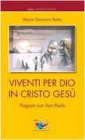 Viventi per Dio in Cristo Gesù. Pregare con San Paolo - Botta Mario G.