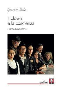 Copertina di 'Il clown e la coscienza. Homo stupidens'