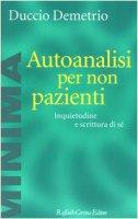 Autoanalisi per non pazienti. Inquietudine e scrittura di sé - Demetrio Duccio