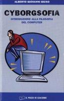 Cyborgsofia. Introduzione alla filosofia del computer - Biuso Alberto G.