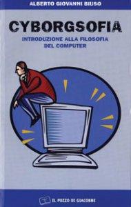 Copertina di 'Cyborgsofia. Introduzione alla filosofia del computer'