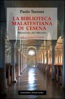 La biblioteca Malatestiana di Cesena. Memoria del mondo - Turroni Paolo