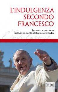 Copertina di 'L' indulgenza secondo Francesco'