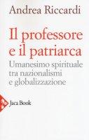 Il professore e il patriarca - Riccardi Francesca