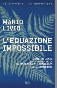 Copertina di 'L' equazione impossibile. Come un genio della matematica ha scoperto il linguaggio della simmetria'