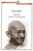 Antiche come le montagne - Gandhi Mohandas K.