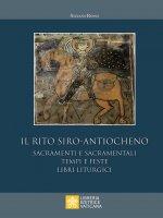 Rito siro-antiocheno. Sacramenti e sacramentali, tempi e feste, libri liturgici. (Il) - Stefano Rosso