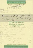 Tener da conto. Agendine di Bulgaria 1925-1934 - Giovanni XXIII