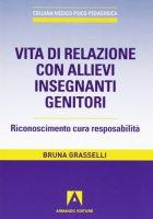 Vita di relazione con allievi insegnanti genitori - Bruna Grasselli