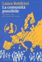 La comunità possibile. Una nuova rotta per il futuro dell'Europa - Boldrini Laura