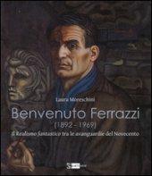 Benvenuto Ferrazzi (1892-1969). Il realismo fantastico tra le avanguardue del Novecento. Ediz. illustrata - Moreschini Laura