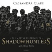 Shadowhunters. The mortal instruments. Coloring book - Clare Cassandra