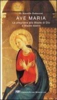 Ave Maria. La preghiera alla madre di Dio e madre nostra - Pederzini Novello