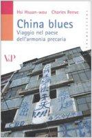 China blues. Viaggio nel paese dell'armonia precaria - Hsuan-Wou Hsi, Reeve Charles