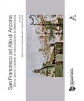 San Francesco ad Alto di Ancona. Storia, analisi e ipotesi di valorizzazione architettonica