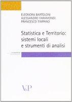 Statistica e territorio. Sistemi locali e strumenti di analisi - Eleonora Bartoloni, Alessandro Faramondi, Francesco Timpano