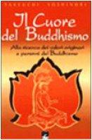 Il cuore del buddhismo. Alla ricerca dei valori originari e perenni del buddhismo - Takeuchi Yoshinori