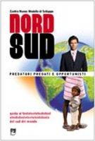 Nord/sud. Predatori, predati e opportunisti. Guida alla comprensione e al superamento dei meccanismi che impoveriscono i sud del mondo - Centro Nuovo Modello di Sviluppo