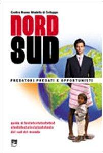Copertina di 'Nord/sud. Predatori, predati e opportunisti. Guida alla comprensione e al superamento dei meccanismi che impoveriscono i sud del mondo'