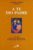 A te Dio Padre. Sussidio pastorale-missionario per l'anno 1999