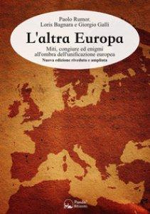 Copertina di 'L' altra Europa. Miti, congiure ed enigmi all'ombra dell'unificazione europea'