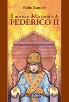 Il mistero della tomba di Federico II - Santoro Rodo