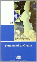 Frammenti di grazia - Cardinali Giacomo, Panizzoli Francesco