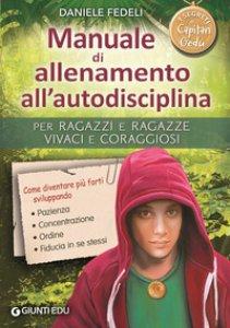 Copertina di 'Manuale di allenamento all'autodisciplina. Per ragazzi e ragazze vivaci e coraggiosi. I segreti di Capitan Gedu'