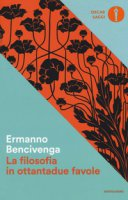 La filosofia in ottantadue favole - Bencivenga Ermanno