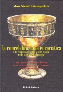 Copertina di 'La concelebrazione eucaristica e la comunione sotto le due specie nel corso della storia liturgica'