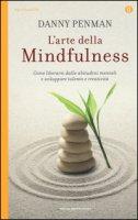L' arte della mindfulness. Come liberarsi dalle abitudini mentali e sviluppare talento e creatività - Penman Danny