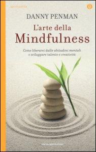 Copertina di 'L' arte della mindfulness. Come liberarsi dalle abitudini mentali e sviluppare talento e creatività'