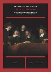 Copertina di 'Arte di governo. Rembrandt o la rappresentanza. Vermeer o la costituzione'