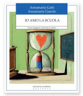 Mi piace la scuola - Annamaria Gatti , Annamaria Giarolo