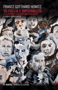 Copertina di 'Su follia e imputabilità. Un contributo alla psicologia e al diritto'