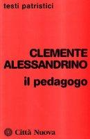 Il pedagogo - Clemente Alessandrino (san)