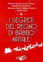 I segreti del regno di Babbo Natale - Scanu Valerio, Nossa Ivan, Aquilani Sandrino