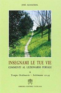 Copertina di 'Insegnami le tue vie. Commenti al lezionario feriale [vol_6] / Tempo ordinario. Settimane 22-34'