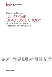 Copertina di 'La lezione di Auguste Choisy. Architettura moderna e razionalismo strutturale'